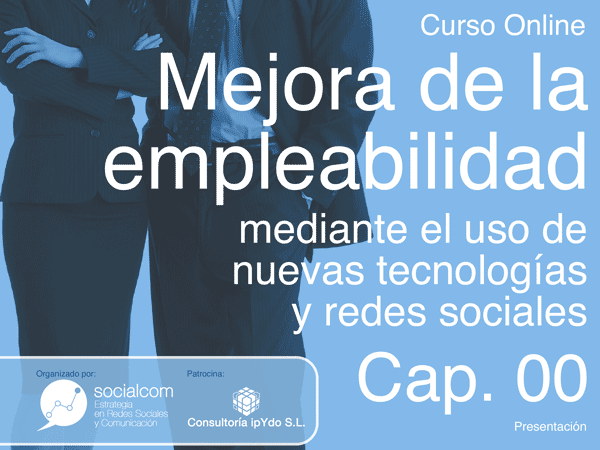 Cap 00: Curso Mejora de la empleabilidad por Socialcom Estrategia en Redes Sociales y Comunicación S.L.r